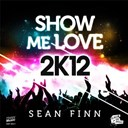 Sean Finn - Show me love 2k12 - ep