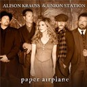 Alison Krauss / Union Station - Paper airplane