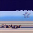 Plankeye - The one and only