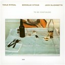 Jack Dejohnette / Miroslav Vitous / Terje Rypdal - To be continued