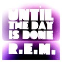 R.e.m. - Until the day is done (int'l 2-track dmd)