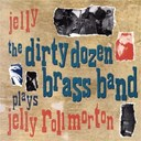 The Dirty Dozen Brass Band - Jelly (the dirty dozen brass band plays jelly roll morton