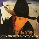 John Michael Montgomery - Hold on to me
