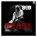 B.o.b - Ready (feat. future)