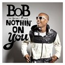 B.o.b - Nothin' on you