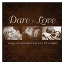 Big Daddy Weave / David Phelps / Francesca Battistelli / Group 1 Crew / Kristy Starling / Mark Schultz / Nicole C. Mullen / Point Of Grace / Remedy Drive / Salvador / Sixpence None The Richer - Dare to love: songs of unconditional love for couples (album)