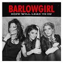 Barlowgirl - Hope will lead us on