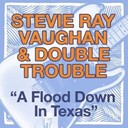 Double Trouble / Stevie Ray Vaughan - A flood down in texas