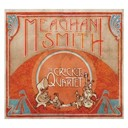 Meaghan Smith - The cricket's quartet (dmd album)