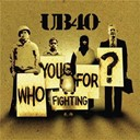 Ub 40 - Who you fighting for ?
