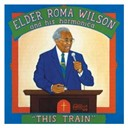 Elder Roma Wilson - This train