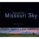 Charlie Haden / Pat Metheny - Beyond the missouri sky