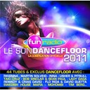 Alex Gaudino / Angie Be / Antoine Clamaran / Avicii / Benny Benassi / Bob Sinclar / Dj Flex / Dragonette / Farina / Flo Rida / Get Far / Inna / Javi Mula / Kelly Rowland / Klaas / Kylie Minogue / Lady Gaga / Laurent Wolf / Leslie / Martin Solveig / Mohombi / Morandi / Muttonheads / Ne-Yo / Peter Luts / Remady &sup2; / Rihanna / Swedish House Mafia / Taio Cruz / Technotronic / Tim Berg / Tlf / Usher / Yolanda Be Cool - Fun radio : le son dancefloor 2011