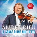 Andrew Lloyd Webber / Andr&eacute; Rieu / Arlen / Camille Saint-Sa&euml;ns / Charles Gounod / Emmerich K&aacute;lm&aacute;n / Franz Leh&aacute;r / Georges Bizet / Hermann Dostal / J. Strau&szlig; / Jean-S&eacute;bastien Bach / Johann Strauss / Meredith Willson / R. Stolz / Traditional - Le songe d'une nuit d'et&eacute;