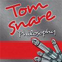 Tom Snare - Philosophy