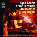 Ryan Adams / The Cardinals - Jacksonville city nights