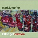 Mark Knopfler - kill to get crimson