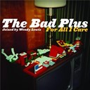 The Bad Plus - For all i care