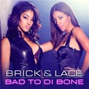 Brick / Lace - Bad to di bone
