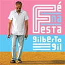 Gilberto Gil - F&eacute; na festa