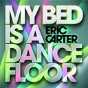Eric Carter - My bed is a dancefloor