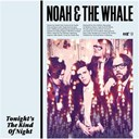 Noah / The Whale - Tonight's the kind of night