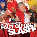 Patrick S&eacute;bastien - Faut qu'on slash