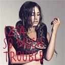 Izia - So much trouble
