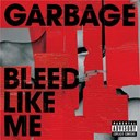 Garbage - Bleed like me
