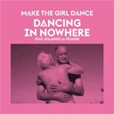 Make The Girl Dance - Dancing in nowhere