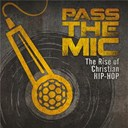 Compilation - Pass the mic: the rise of christian hip-hop