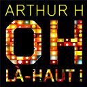 Arthur H - Oh là-haut!