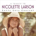 Bonnie Raitt / Carole King / Dan Fogelberg / David Crosby / Emmylou Harris / Graham Nash / Jackson Browne / Jimmy Buffet / Joe Walsh / Linda Ronstadt / Little Feat / Lotta Love / Michael Ruff / Neil Young / Nicolette Larson / Stephen Stills - A tribute to nicolette larson: lotta love concert (digital version w/bonus track)