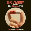 The Skinny - The skinny presents the skinny pill