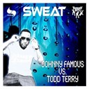 Johnny Famous Vs. Todd Terry - Sweat