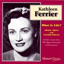 Kathleen Ferrier - What is life? songs, arias and sacred pieces from purcell, handel, pergolesi, j.s. bach, gluck, mendelssohn and britten