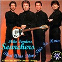 The Searchers - That was then, this is now