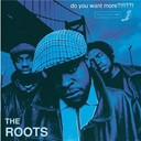 The Roots - do you want more ?
