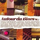 Ahmed Mouici / Axel Bauer / Bernard Allison / Beverly Jo Scott / Dick Rivers / Francis Cabrel / Gildas Arzel / Jean-Jacques Goldman / Manu Galvin / Michael Jones / Patrick Verbeke / Paul Personne / Tanya Saint Val - Autour du blues (vol.2)