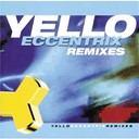 Yello - Eccentric mixes