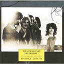 Spooky Tooth - That was only yesterday
