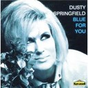 Dusty Springfield - Blue for you