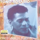 To&ntilde;o Rosario - Grandes exitos - cinco a&ntilde;os de platino