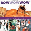 Bow Wow Wow - Aphrodisiac - best of