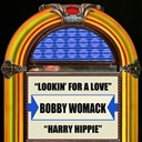 Bobby Womack - Lookin' for a love  harry hippie - single