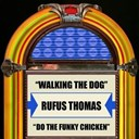Rufus Thomas - Walking the dog  do the funky chicken - single