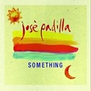 José Padilla - Something