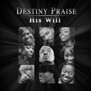 Destiny Praise - His will