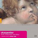 Gérard Lesne / Il Seminario Musicale - Charpentier: trois histoires sacrées