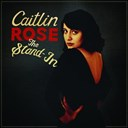 Caitlin Rose - The stand in